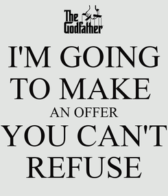 Poster: I'M GOING TO MAKE  AN OFFER YOU CAN'T REFUSE