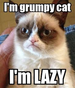 Poster: I'm grumpy cat I'm LAZY