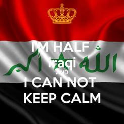 Poster: I'M HALF  Iraqi AND I CAN NOT  KEEP CALM