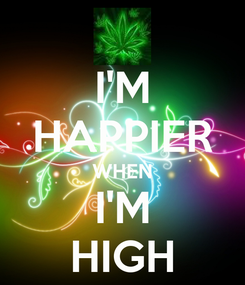 Poster: I'M HAPPIER WHEN I'M HIGH