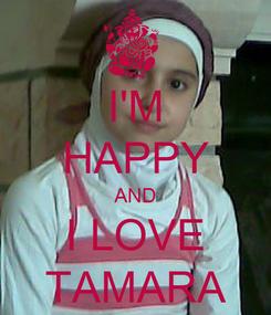Poster: I'M HAPPY AND I LOVE TAMARA