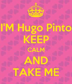 Poster: I'M Hugo Pinto KEEP CALM AND TAKE ME