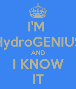 Poster: I'M  HydroGENIUS AND I KNOW IT