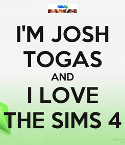 Poster: I'M JOSH TOGAS AND I LOVE THE SIMS 4