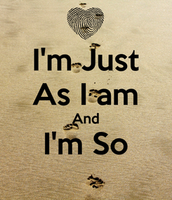 Poster: I'm Just As I am And I'm So