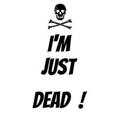 Poster: I'M JUST  DEAD  !