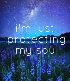 Poster: i'm just  protecting  my soul