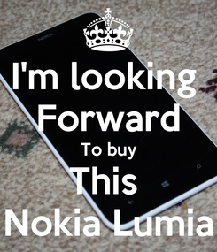 Poster: I'm looking  Forward To buy This  Nokia Lumia