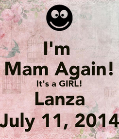 Poster: I'm  Mam Again! It's a GIRL! Lanza July 11, 2014