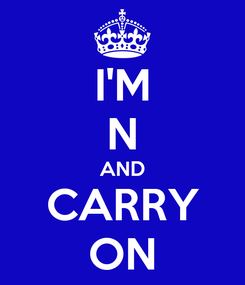Poster: I'M N AND CARRY ON