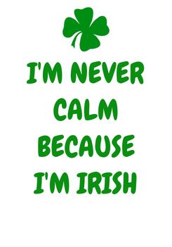 Poster: I'M NEVER CALM BECAUSE I'M IRISH