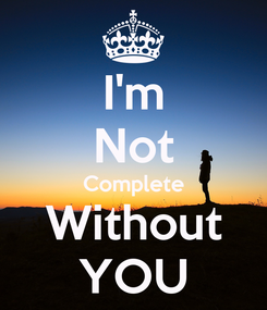 Poster: I'm Not Complete Without YOU