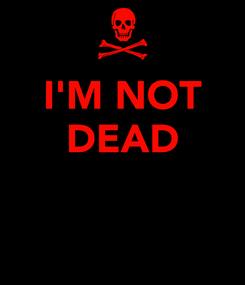 Poster: I'M NOT DEAD