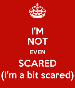 Poster: I'M NOT EVEN SCARED (I'm a bit scared)