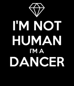 Poster: I'M NOT HUMAN I'M A DANCER