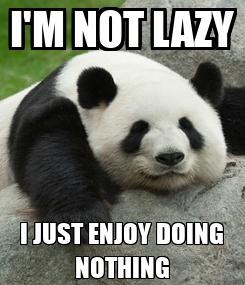 Poster: I'M NOT LAZY I JUST ENJOY DOING NOTHING