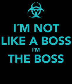 Poster: I´M NOT LIKE A BOSS I´M THE BOSS