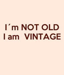 Poster: I´m NOT OLD I am  VINTAGE