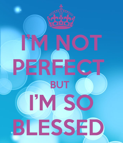 Poster: I'M NOT PERFECT  BUT  I'M SO BLESSED