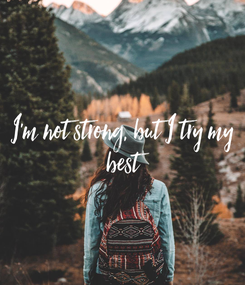 Poster: I'm not strong, but I try my  best