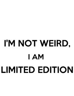 Poster:  I'M NOT WEIRD, I AM  LIMITED EDITION