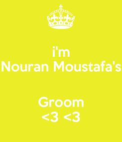 Poster: i'm Nouran Moustafa's  Groom <3 <3