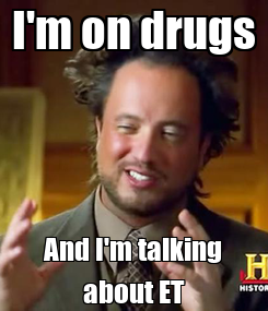 Poster: I'm on drugs And I'm talking about ET