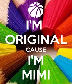Poster: I'M  ORIGINAL CAUSE I'M MIMI