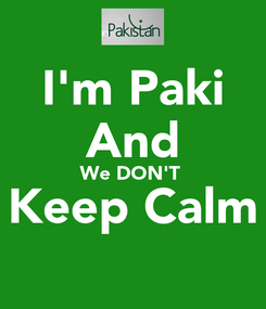 Poster: I'm Paki And We DON'T  Keep Calm