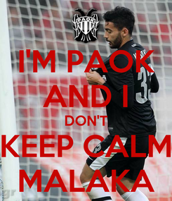 Poster: I'M PAOK AND I DON'T KEEP CALM MALAKA