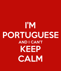 Poster: I'M PORTUGUESE AND I CAN'T KEEP CALM