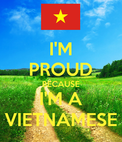 Poster: I'M PROUD BECAUSE I'M A VIETNAMESE