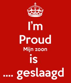 Poster: I'm Proud Mijn zoon is  .... geslaagd