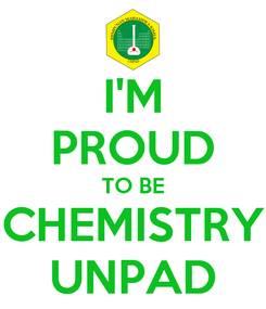 Poster: I'M PROUD TO BE CHEMISTRY UNPAD