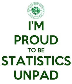 Poster: I'M PROUD TO BE STATISTICS UNPAD