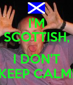 Poster: I'M SCOTTISH,  I DON'T KEEP CALM!