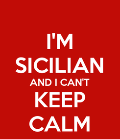 Poster: I'M SICILIAN AND I CAN'T KEEP CALM