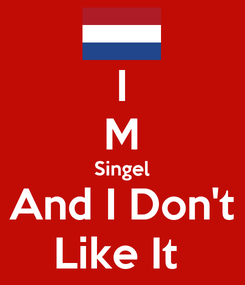 Poster: I M Singel And I Don't Like It