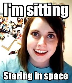 Poster: I'm sitting Staring in space