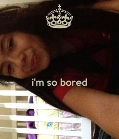 Poster:   i'm so bored