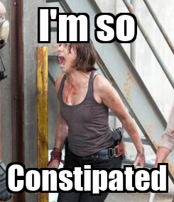 Poster: I'm so Constipated