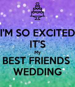 Poster: I'M SO EXCITED IT'S My BEST FRIENDS  WEDDING