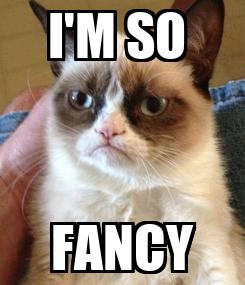 Poster: I'M SO  FANCY