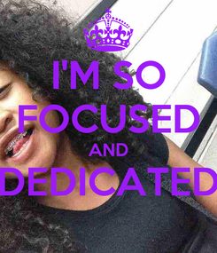 Poster: I'M SO FOCUSED AND DEDICATED