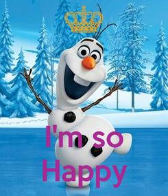 Poster:    I'm so Happy