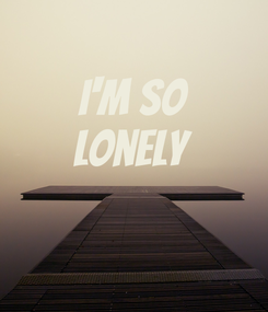 Poster: I'm so Lonely