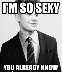 Poster: I'M SO SEXY YOU ALREADY KNOW