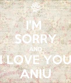 Poster: I'M  SORRY AND I LOVE YOU ANIU
