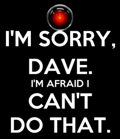 Poster: I'M SORRY, DAVE. I'M AFRAID I CAN'T DO THAT.