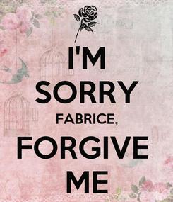 Poster: I'M SORRY FABRICE, FORGIVE  ME